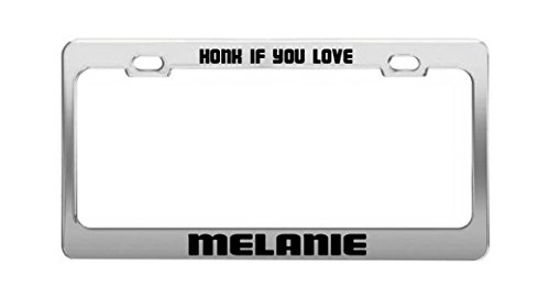 HONK IF YOU LOVE MELANIE Funny Humor License Plate Frame Auto Tag Holder