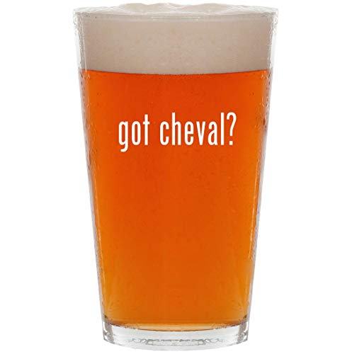 - got cheval? - 16oz All Purpose Pint Beer Glass