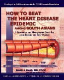 How to Beat the Heart Disease Epidemic among South Asians : A Prevention and Management Guide for Asian Indians and their Doctors, Enas, Enas A. and Kannan, Sudesh, 0976995301