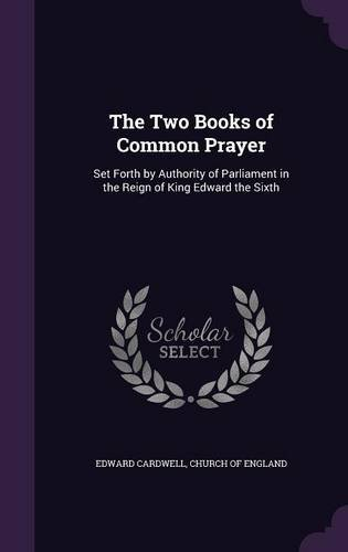 Download The Two Books of Common Prayer: Set Forth by Authority of Parliament in the Reign of King Edward the Sixth pdf epub