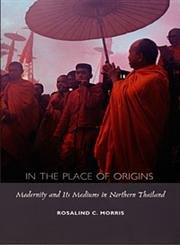 In the Place of Origins: Modernity and Its Mediums in Northern Thailand (Body, Commodity, Text) ebook