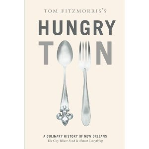 Download Tom Fitzmorris's Hungry Town: A Culinary History of New Orleans, the City Where Food Is Almost Everything [Hardcover] pdf epub
