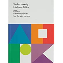 The Emotionally Intelligent Office: 20 Key Emotional Skills for the Workplace