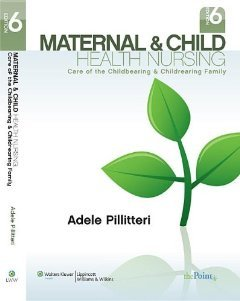 Maternal and Child Health Nursing: Care of the Childbearing and Childrearing Family, Sixth Edition: Text and Study Guide Package [Hardcover] [2009] 6 Pap/Cdr Ed. Dr. Adele Pillitteri PhD RN PNP