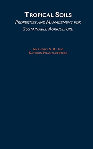 Tropical Soils: Properties and Management for Sustainable Agriculture (Topics in Sustainable Agronomy) by Oxford University Press
