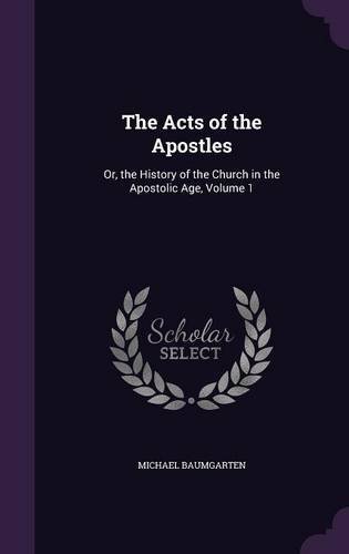 The Acts of the Apostles: Or, the History of the Church in the Apostolic Age, Volume 1 pdf epub