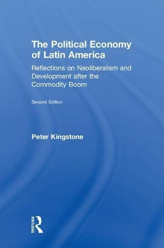 The Political Economy of Latin America: Reflections on Neoliberalism and Development after the Commodity Boom