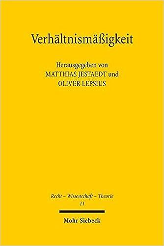 Verhaltnismassigkeit: Zur Tragfahigkeit Eines Verfassungsrechtlichen Schlusselkonzepts (Recht - Wissenschaft - Theorie) (German Edition)