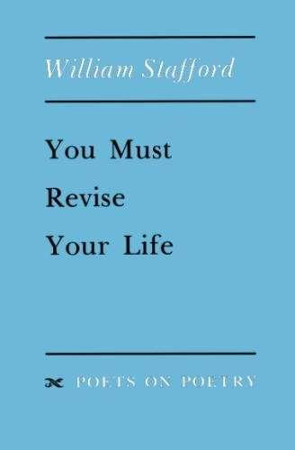 You Must Revise Your Life (Poets On Poetry)
