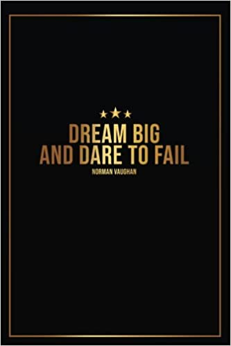 Dream Big And Dare To Fail - Norman Vaughan: Motivational Journal ...