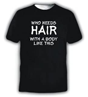 bb6cd64806 WHO NEEDS HAIR WITH A BODY LIKE THIS! FUNNY SLOGAN T-SHIRT SIZE ...