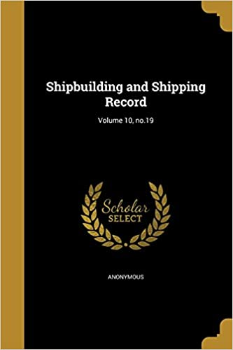 Shipbuilding and Shipping Record: Volume 10, no.19