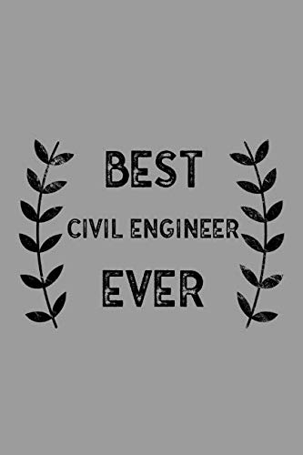 Best Civil Engineer Ever: Notebook, Journal or Planner | Size 6 x 9 | 110 Lined Pages | Office Equipment | Great Gift idea for Christmas or Birthday for a Civil Engineer