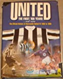 United - The First 100 Years...and More: Official History of Newcastle United F.C. 1882-1995