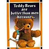 img - for Teddy Bears Are Better Than Men because... by Ivory Tower Pub Co Inc (10-Jun-1905) Paperback book / textbook / text book