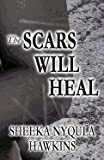 The Scars Will Heal, Sheeka Nyqula Hawkins, 146262409X