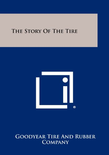 The Story of the Tire (Rubber Company Goodyear Tire)