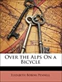 Over the Alps on a Bicycle, Elizabeth Robins Pennell and Joseph Pennell, 1141543257
