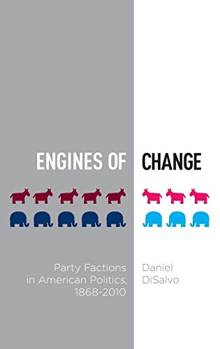 Engines of Change: Party Factions in American Politics, 1868-2010 (Studies in Postwar American Political Development)