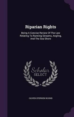 Download Riparian Rights: Being A Concise Review Of The Law Relating To Running Streams, Angling, And The Sea Shore PDF