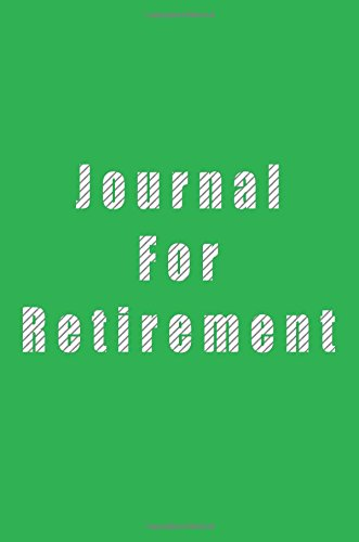 Journal For Retirement: 6 x 9, 108 Lined Pages (diary, notebook, journal)