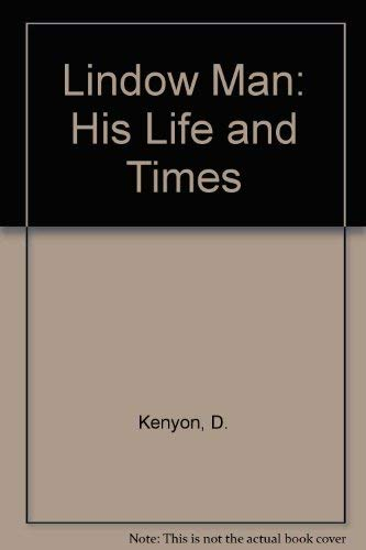 Lindow Man: His Life and Times