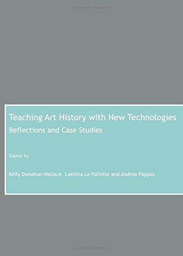 Teaching Art History with New Technologies: Reflections and Case Studies Kelly Donahue-Wallace