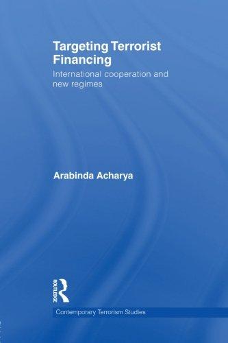 Targeting Terrorist Financing: International Cooperation and New Regimes (Contemporary Terrorism Studies)