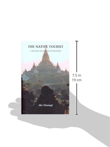 The Native Tourist: A Holiday Pilgrimage In Myanmar