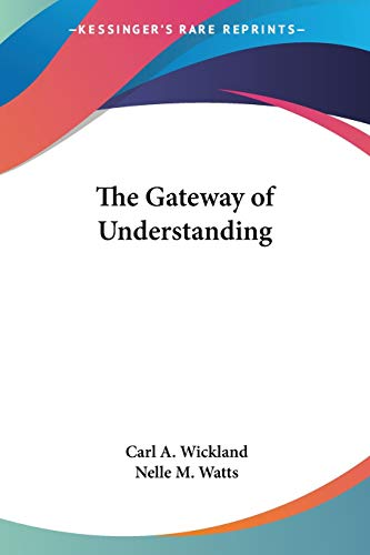 The Gateway of Understanding Carl A. Wickland