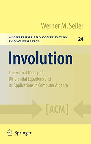 (Involution: The Formal Theory of Differential Equations and its Applications in Computer Algebra (Algorithms and Computation in Mathematics))