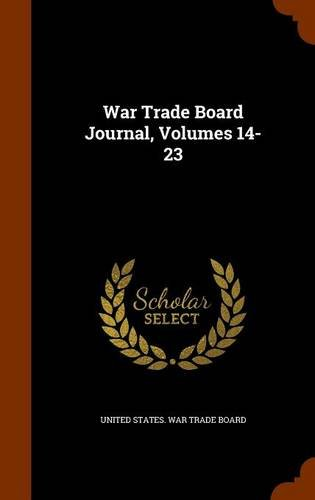 Read Online War Trade Board Journal, Volumes 14-23 PDF