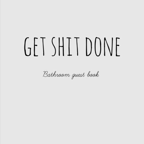 Get Shit Done Bathroom Guest Book: Funny,Gag gift,New,Home Warming,Toilet,Present, Space to leave name & a message or doodle, Christmas, Birthday,