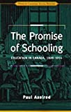 The Promise of Schooling : Education in Canada, 1800-1914, Axelrod, Paul, 0802008259
