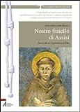 Nostro fratello di Assisi. Storia di un'esperienza di Dio