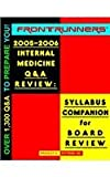 FRONTRUNNERS® 2005-2006 Internal Medicine Q&A Review : Syllabus Companion for Board Review, Mittman, Bradley, 0972682759