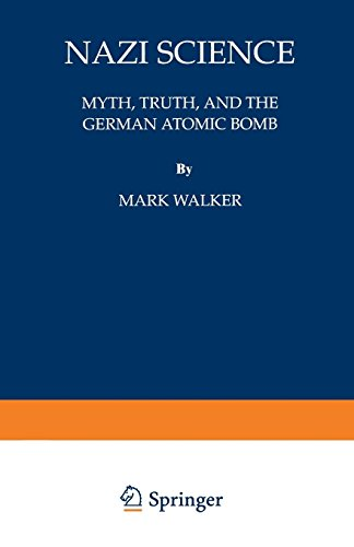 Nazi Science Myth Truth and the German Atomic Bomb
