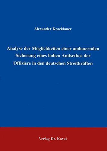 Analyse der Möglichkeiten einer andauernden Sicherung eines hohen Amtsethos der Offiziere in den deutschen Streitkräften