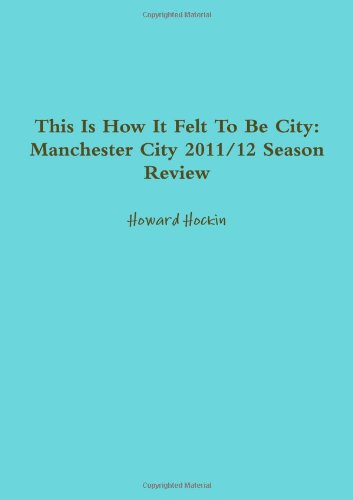 Download This Is How It Felt To Be City: Manchester City 2011/12 Season Review pdf epub