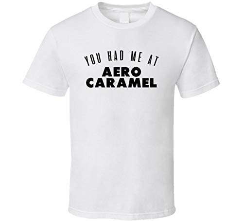Aero Caramel - You Had Me at Aero Caramel Favorite Food Lover Foodie T Shirt L White