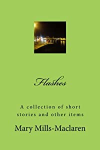 Flashes: A collection of short stories and other items (Volume 1)