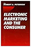 Electronic Marketing and the Consumer, , 0761910700