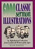 img - for 6,000 Classic Sermon Illustrations: An Alphabetical Collection from Leaders and Writers of the Ages by Elon Foster (1993-12-03) book / textbook / text book