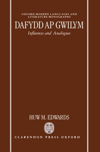 Dafydd ap Gwilym: Influences and Analogues (Oxford Modern Languages and Literature Monographs) by Clarendon Press