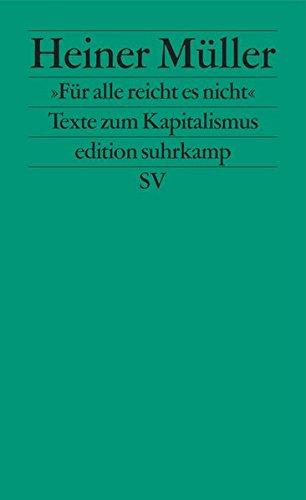 »Für alle reicht es nicht«: Texte zum Kapitalismus (edition suhrkamp) Taschenbuch – 10. April 2017 Clemens Pornschlegel Helen Müller Heiner Müller Suhrkamp Verlag