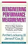 Reengineering Performance Measurement : How to Align Systems to Improve Processes, Products, and Profits, Lockamy, Archie, III and Cox, James F., III, 1556239165