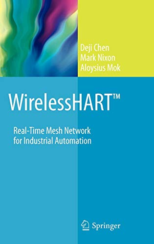 WirelessHARTTM: Real-Time Mesh Network for Industrial Automation
