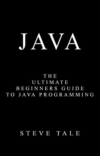 Java: The Ultimate Beginners Guide to Java Programming