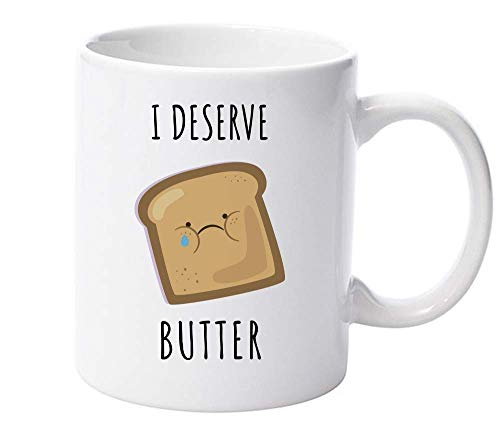 I Deserve Butter Sad Bread Crying Ceramic Mug for Tea and Coffee -