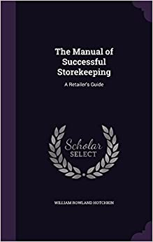 The Manual of Successful Storekeeping: A Retailer's Guide